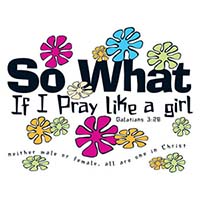 So What If I Pray Like A Girl T-Shirt, Sizes to 3X