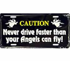 Never Drive Faster Than Your Angel License Plate